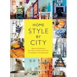 Home Style by City, Ideas and Inspiration from Paris, London, New York, Los Angeles, and Copenhagen by Ida Magntorn, 9781452137179.