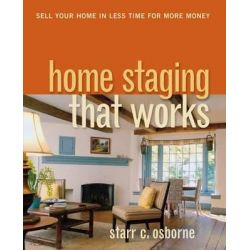 Home Staging That Works, Sell Your Home in Less Time for More Money by Starr C. Osborne, 9780814415221.