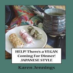 Help! There's a Vegan Coming for Dinner - Japanese Style, Help! There's a Vegan! by Karen Jennings, 9780992082628.