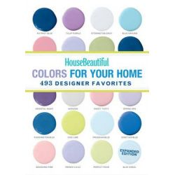House Beautiful Colors for Your Home, 493 Designer Favorites by Editors of House Beautiful Magazine, 9781618371331.