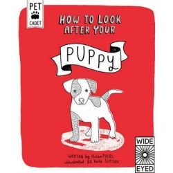 How to Look After Your Puppy, Pet Cadet by Helen Piers, 9781847806505.