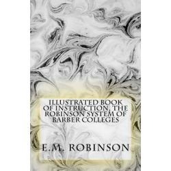 Illustrated Book of Instruction, the Robinson System of Barber Colleges by E M Robinson, 9781508894858.