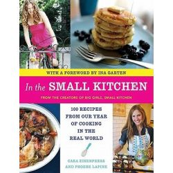 In the Small Kitchen, 100 Recipes from Our Year of Cooking in the Real World by Cara Eisenpress, 9780061998249.
