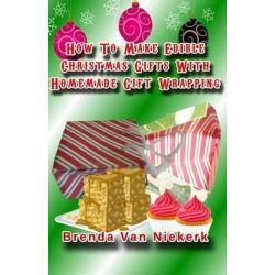 How to Make Edible Christmas Gifts with Homemade Gift Wrapping by Brenda Van Niekerk, 9781500596248.