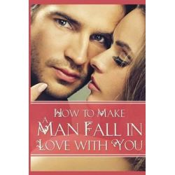 How to Make a Man Fall in Love with You, Attracting Love by Nicole Nichols, 9781511440677.