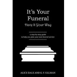 It's Your Funeral - Have It Your Way by Alice Dale, 9781598003499.