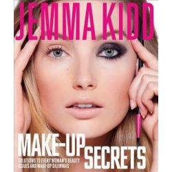 Jemma Kidd Make-Up Secrets, Solutions to Every Woman's Beauty Issues and Make-Up Dilemmas by Jemma Kidd, 9781250010865.
