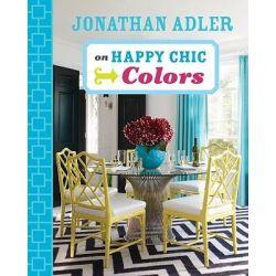 Jonathan Adler on Happy Chic Colors by Jonathan Adler, 9781402774317.