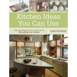Kitchen Ideas You Can Use, Inspiring Designs and Clever Solutions for Remodeling Your Kitchen by Chris Peterson, 9781591865902.