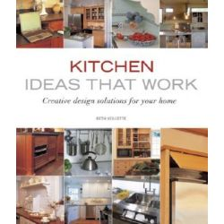 Kitchen Ideas That Work, Creative Design Solutions for Your Home by Beth Veillette, 9781561588374.