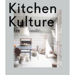 Kitchen Kulture, Interiors for Cooking and Private Food Experiences by Gestalten, 9783899555578.
