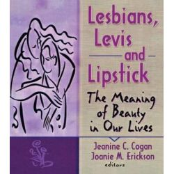 Lesbians, Levis and Lipstick, The Meaning of Beauty in Our Lives by Joanie M. Erickson, 9781560231219.