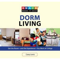 Knack Dorm Living, Get the Room--and the Experience--You Want at College by Casey Lewis, 9781599217765.