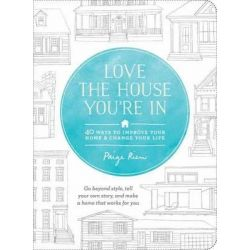 Love the House You're in, 40 Ways to Improve Your Home and Change Your Life by Paige Rien, 9781611801989.