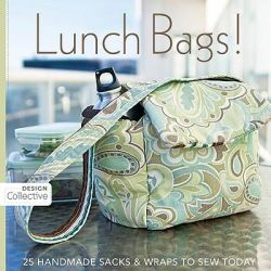 Lunch Bags !, 25 Handmade Sacks & Wraps to Sew Today by Design Collective, 9781607050049.