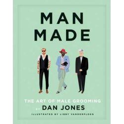 Man Made, The Art of Male Grooming by Dan Jones, 9781784880132.