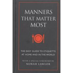 Manners That Matter Most, The Easy Guide to Etiquette at Home and in the World by Norah Lawlor, 9781578265183.