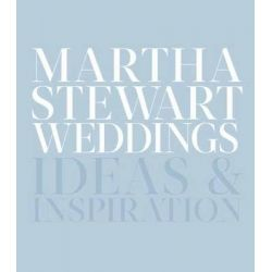 Martha Stewart Weddings, The Great Book of Ideas and Inspiration by Editors of Martha Stewart Living, 9780307954657.