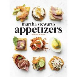 Martha Stewart's Appetizers, 200 Recipes for Dips, Spreads, Nibbles, Bites, Snacks, Starters, Small Plates, by Editors of Martha Stewart Living, 9780307954626.