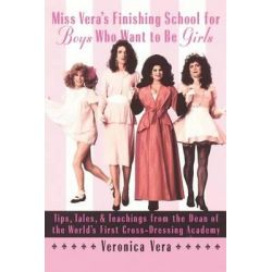 Miss Vera's Finishing School for Boys Who Want to be Girls by Veronica Vera, 9780385484565.