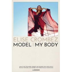 Model | My Body, How to Get the Model Mindset and the Body That Goes with it by Elise Crombez, 9789401428538.