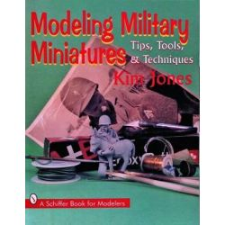 Modeling Military Miniatures with Kim Jones, Tips, Tools and Techniques by Kim Jones, 9780887408830.