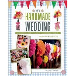 My Handmade Wedding, A Crafter's Guide to Making Your Big Day Perfect by Marrianne Mercer, 9781782211587.