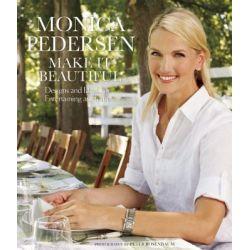 Monica Pedersen Make it Beautiful, Designs and Ideas for Entertaining at Home by Monica Pedersen, 9781572841284.