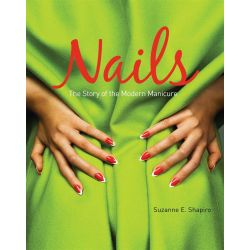 Nails, The Story of the Modern Manicure by Suzanne E. Shapiro, 9783791348353.