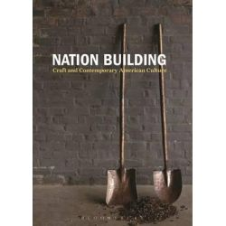 Nation Building, Craft and Contemporary American Culture by Nicholas R. Bell, 9781474249508.