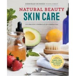 Natural Beauty Skin Care, 110 Organic Formulas for a Radiant You! by Deborah Burnes, 9781623156640.