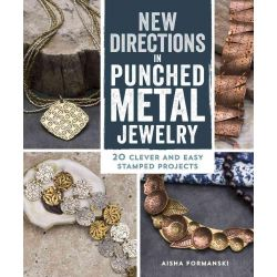 New Directions In Punched Metal Jewelry, 20 Clever and Easy Stamped Projects by Aisha Formanski, 9781596687233.