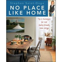 No Place Like Home, Tips & Techniques for Real Family-friendly Home Design by Stephen Saint-Onge, 9780470585771.