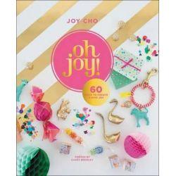 Oh Joy!, 60 Ways to Create & Give Joy by Joy Cho, 9780062344489.