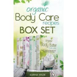 Organic Body Care Recipes Box Set, Organic Body Scrubs, Organic Lip Balms, Organic Body Butter, and Natural Skin Care Recipes by Karina Wilde, 9781517119799.