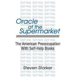 Oracle at the Supermarket, The American Preoccupation with Self-help by Steven Starker, 9780765809643.