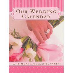 Our Wedding Calendar : A 16-Month Weekly Planner with Sticker, A 16-Month Weekly Planner with Sticker by Elizabeth Lluch, 9781934386170.