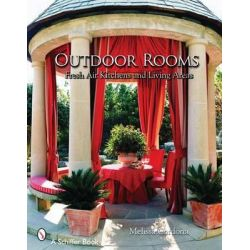 Outdoor Rooms, Ideas for Fresh-Air Kitchens and Living Areas by Tina Skinner, 9780764324598.