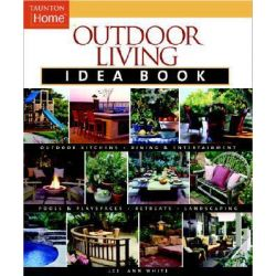 Outdoor Living Idea Book, Taunton Idea Book by Lee Anne White, 9781561587575.