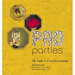PAD Parties Entertaining for Ultra-Living by Matt Maranian, 9780811837859.