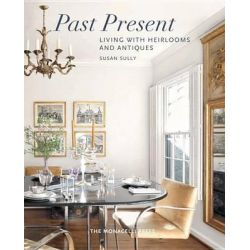 Past Present, Living with Heirlooms and Antiques by Susan Sully, 9781580934398.