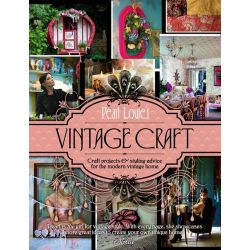 Pearl Lowe's Vintage Craft, 50 Craft Projects and Home Styling Advice by Pearl Lowe, 9780007491094.
