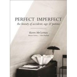 Perfect Imperfect, The Beauty of Accident, Age & Patina by Karen McCartney, 9781743364826.