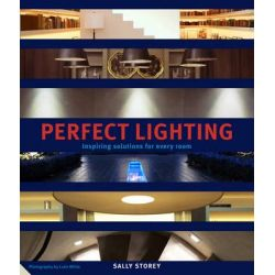 Perfect Lighting, New Tools and Techniques for Every Room in the Home by Sally Storey, 9781906417086.