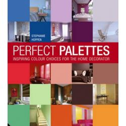 Perfect Palettes, Inspirational Colour Schemes for the Home Decorator by Stephanie Hoppen, 9781906417314.