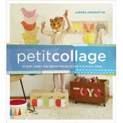 Petit Collage, 25 Easy Craft and Decor Projects for a Playful Home by Lorena Siminovich, 9780385345088.