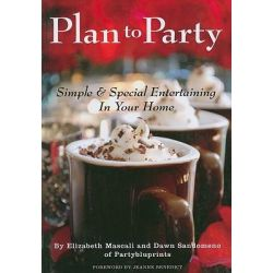 Plan to Party, Simple & Special Entertaining in Your Home by Elizabeth Mascali, 9780881442182.