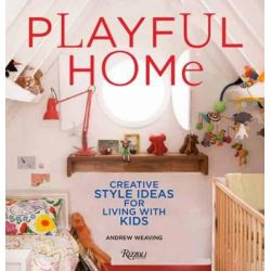 Playful Home, Creative Style Ideas for Living with Kids by Andrew Weaving, 9780789329042.