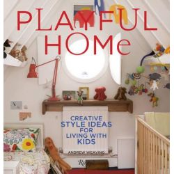 Playful Home, Creative Style Ideas for Living with Kids by Andrew Weaving, 9780847838431.