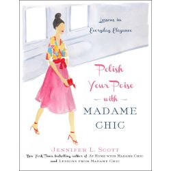 Polish Your Poise with Madame Chic by Jennifer L. Scott, 9781501118739.